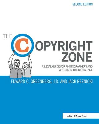 The Copyright Zone: A Legal Guide for Photographers and Artists in the Digital Age Cover Image
