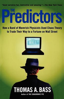 The Predictors: How a Band of Maverick Physicists Used Chaos Theory to Trade Their Way to a Fortune on Wall Street Cover Image