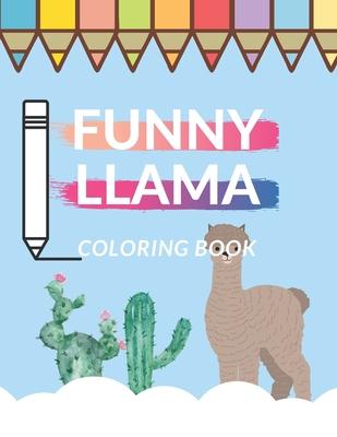 Funny Llama Coloring Book: For Kids Adults Teens Relaxing Sens Of Humor Funny Time Alpaca Mandala Love Pattern Cactus Cover Image