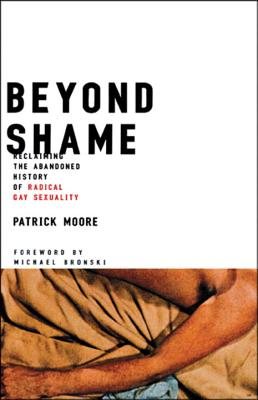 Beyond Shame: Reclaiming the Abandoned History of Radical Gay Sexuality Cover Image