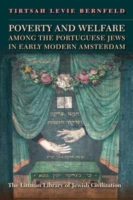 Cover for Poverty and Welfare Among the Portuguese Jews in Early Modern Amsterdam (Littman Library of Jewish Civilization)