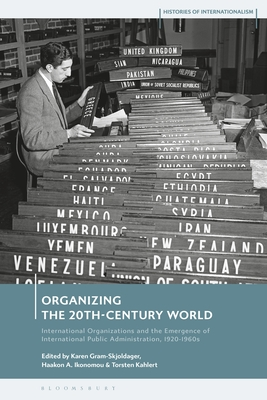 Organizing the 20th-Century World: International Organizations and the Emergence of International Public Administration, 1920-1960s Cover Image