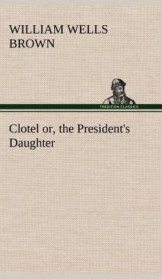 Clotel; Or, the President's Daughter Cover Image