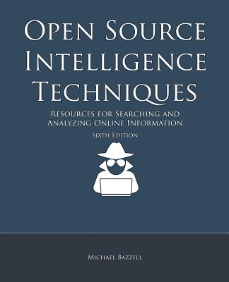 Open Source Intelligence Techniques: Resources for Searching and Analyzing Online Information Cover Image