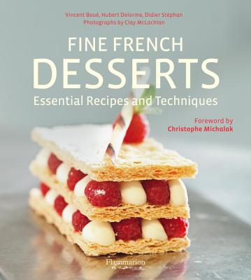 Fine French Desserts: Essential Recipes and Techniques Cover Image