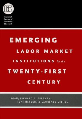 Cover for Emerging Labor Market Institutions for the Twenty-First Century (National Bureau of Economic Research Conference Report)