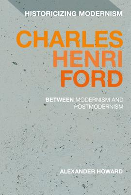 Charles Henri Ford: Between Modernism and Postmodernism (Historicizing Modernism) Cover Image