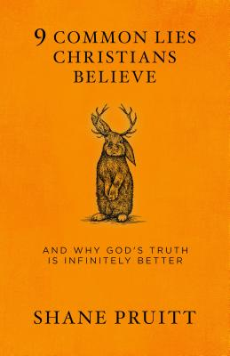 9 Common Lies Christians Believe: And Why God's Truth Is Infinitely Better Cover Image