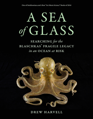 A Sea of Glass: Searching for the Blaschkas' Fragile Legacy in an Ocean at Risk (Organisms and Environments #13) Cover Image