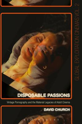 Disposable Passions: Vintage Pornography and the Material Legacies of Adult Cinema (Global Exploitation Cinemas) Cover Image