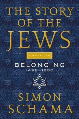 The Story of the Jews Volume Two: Belonging: 1492-1900 Cover Image