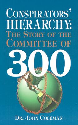 Conspirators' Hierarchy: The Story of the Committee of 300 Cover Image