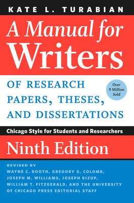 A Manual for Writers of Research Papers, Theses, and Dissertations, Ninth Edition: Chicago Style for Students and Researchers (Chicago Guides to Writing, Editing, and Publishing) Cover Image