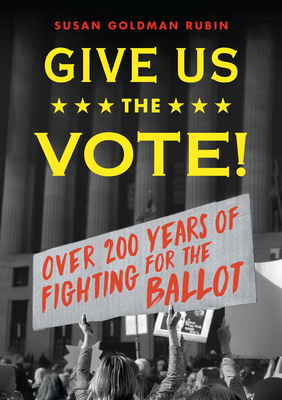 Give Us the Vote!: Over Two Hundred Years of Fighting for the Ballot Cover Image