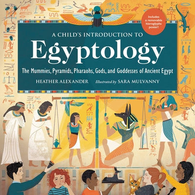A Child's Introduction to Egyptology: The Mummies, Pyramids, Pharaohs, Gods, and Goddesses of Ancient Egypt (A Child's Introduction Series) Cover Image