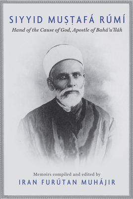 Siyyid Mustafá Rúmí: Hand of the Cause of God, Apostle to Bahá'u'lláh Cover Image