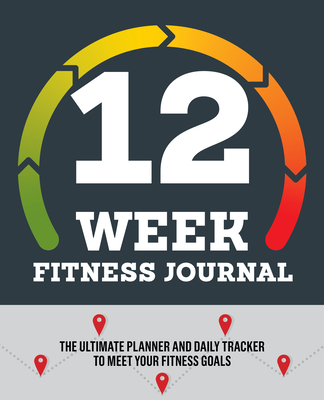 12-Week Fitness Journal: The Ultimate Planner and Daily Tracker to Meet Your Fitness Goals Cover Image