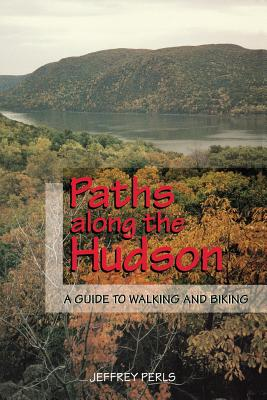 Paths Along The Hudson: A Guide to Walking and Biking Cover Image