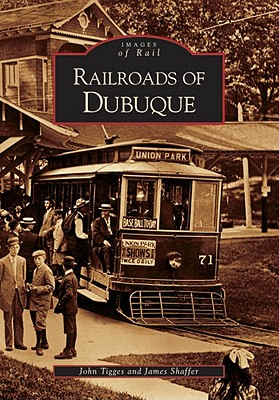 Railroads of Dubuque (Images of Rail) Cover Image