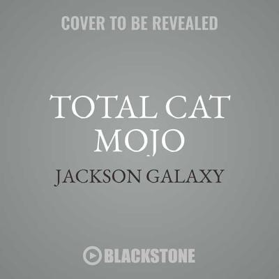 Total Cat Mojo Lib/E: The Ultimate Guide to Life with Your Cat Cover Image