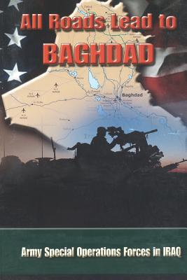 All Roads Lead to Baghdad: Army Special Operations Forces in Iraq, New Chapter in America's Global War on Terrorism Cover Image
