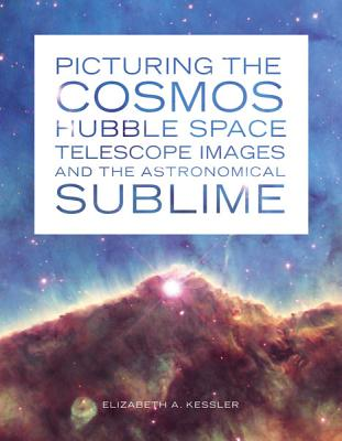 Picturing the Cosmos: Hubble Space Telescope Images and the Astronomical Sublime Cover Image