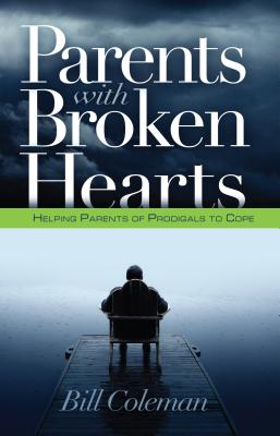 Parents with Broken Hearts: Helping Parents of Prodigals to Hope Cover Image