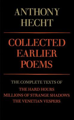 Collected Earlier Poems: The Complete Texts of The Hard Hours, Millions of Strange Shadows, and The Venetian Vespers Cover Image