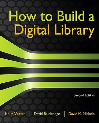 Cover for How to Build a Digital Library (Morgan Kaufmann Series in Multimedia Information and Systems)