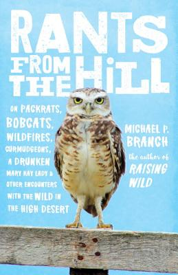 Rants from the Hill: On Packrats, Bobcats, Wildfires, Curmudgeons, a Drunken Mary Kay Lady, and Other Encounters with the Wild in the High Desert Cover Image