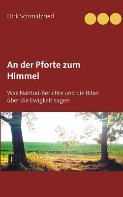 An der Pforte zum Himmel: Was Nahtod-Berichte und die Bibel über die Ewigkeit sagen Cover Image