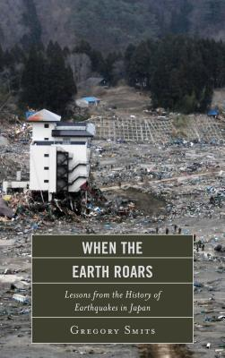 When the Earth Roars: Lessons from the History of Earthquakes in Japan (Asia/Pacific/Perspectives) Cover Image