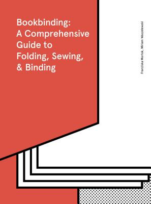 Bookbinding: A Comprehensive Guide to Folding, Sewing, & Binding: (step by step guide to every possible bookbinding format for book designers and production staff) Cover Image