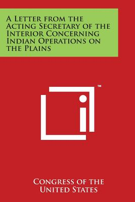A Letter from the Acting Secretary of the Interior Concerning Indian Operations on the Plains Cover Image