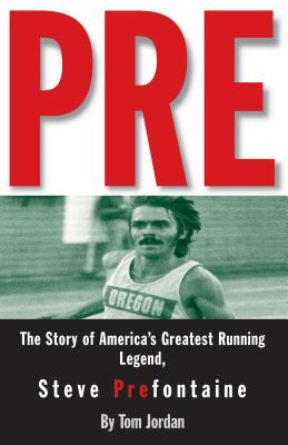 Pre: The Story of America's Greatest Running Legend, Steve Prefontaine Cover Image