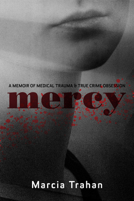 Mercy: A Memoir of Medical Trauma and True Crime Obsession Cover Image