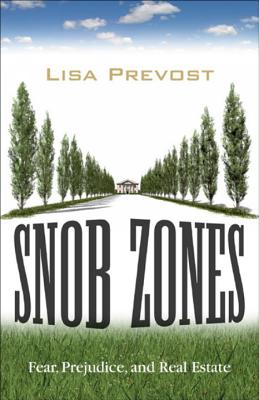 Snob Zones: Fear, Prejudice, and Real Estate Cover Image