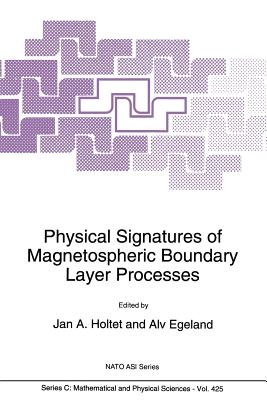 Physical Signatures of Magnetospheric Boundary Layer Processes (NATO Science Series C: #425) Cover Image