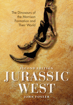 Jurassic West, Second Edition: The Dinosaurs of the Morrison Formation and Their World (Life of the Past) Cover Image