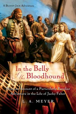 In the Belly of the Bloodhound: Being an Account of a Particularly Peculiar Adventure in the Life of Jacky Faber (Bloody Jack Adventures #4) Cover Image