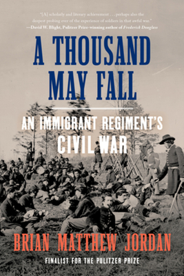 A Thousand May Fall: An Immigrant Regiment's Civil War Cover Image