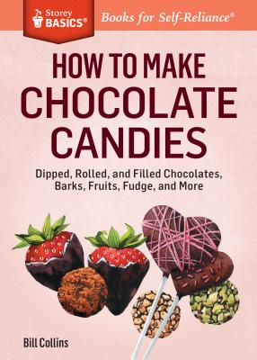 How to Make Chocolate Candies: Dipped, Rolled, and Filled Chocolates, Barks, Fruits, Fudge, and More. A Storey BASICS® Title Cover Image
