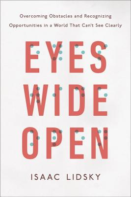 Eyes Wide Open: Overcoming Obstacles and Recognizing Opportunities in a World That Can't See Clearly Cover Image