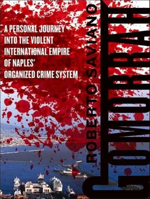 Gomorrah: A Personal Journey Into the Violent International Empire of Naples' Organized Crime System Cover Image