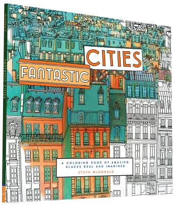Fantastic Cities: A Coloring Book of Amazing Places Real and Imagined (Adult Coloring Books, City Coloring Books, Coloring Books for Adults) Cover Image