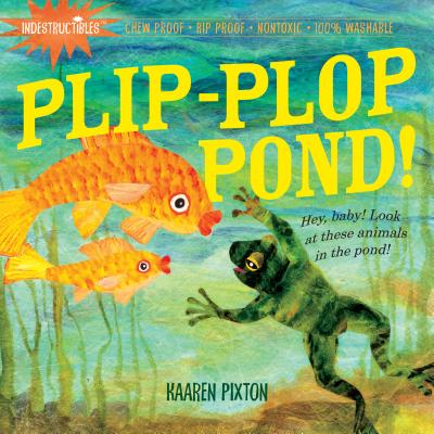 Indestructibles: Plip-Plop Pond!: Chew Proof · Rip Proof · Nontoxic · 100% Washable (Book for Babies, Newborn Books, Safe to Chew) Cover Image