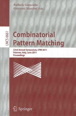 Combinatorial Pattern Matching: 22nd Annual Symposium, CPM 2011, Palermo, Italy, June 27-29, 2011, Proceedings Cover Image