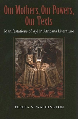 Our Mothers, Our Powers, Our Texts: Manifestations of Aje in Africana Literatures Cover Image