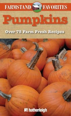 Pumpkins: Farmstand Favorites: Over 75 Farm-Fresh Recipes Cover Image