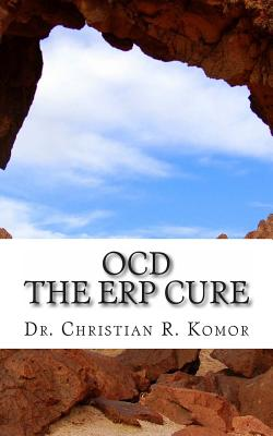 OCD - The ERP Cure: 5 Principles and 5 Steps to Turning Off OCD! Cover Image